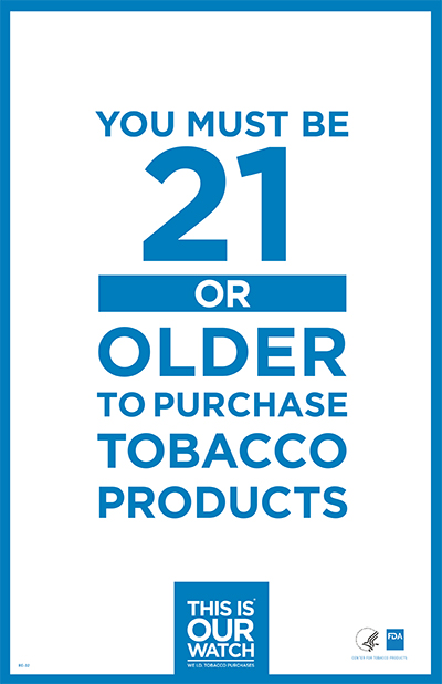 "This 11x17 poster describes the federal minimum age of 21 to purchase tobacco products. Note: Use of ""This Is Our Watch"" materials is voluntary."