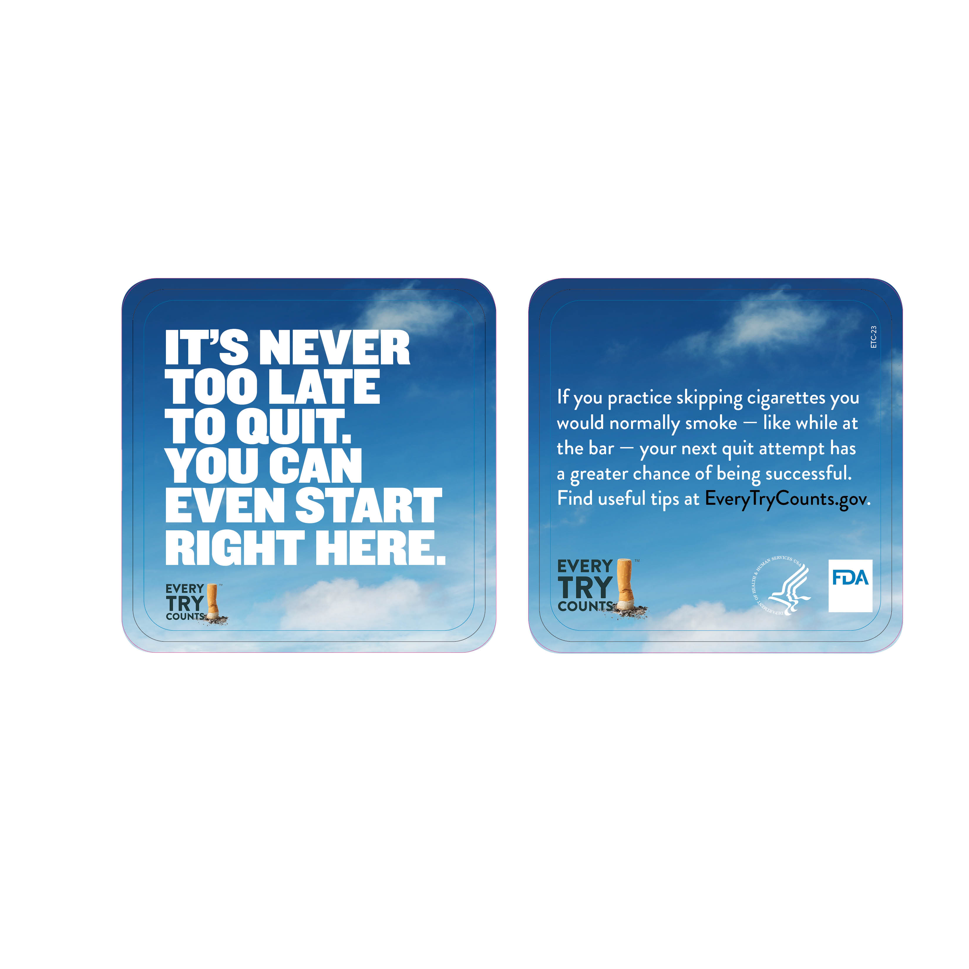 This 4x4 coaster informs adult smokers that taking small steps to quit helps them to build skills and have a greater chance of being successful on their next quit attempt.