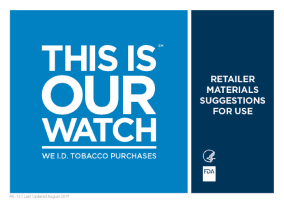 "Thank you for your interest in the 2019 age verification calendar for the ""This Is Our Watch"" program. The FDA Center for Tobacco Products (CTP) is working to provide an updated calendar for your use in 2019—and beyond—however, it is unavailable at this time. In the interim, download the ""FDA Age Calculator,"" FDA's free, voluntary smartphone application, to help retailers comply with federal, state, and local age restrictions for selling tobacco products. You can also order other free ""This Is Our Watch"" materials. If you are interested in receiving email updates from CTP, please sign up for our CTP News email list."